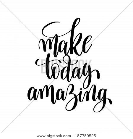 make today amazing brush ink hand lettering inscription, motivational and inspirational positive quote to poster design, greeting card or printing wall art, calligraphy vector illustration