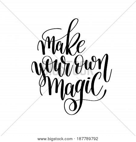 make your own magic brush ink hand lettering inscription, motivational and inspirational positive quote to poster design, greeting card or printing wall art, calligraphy vector illustration