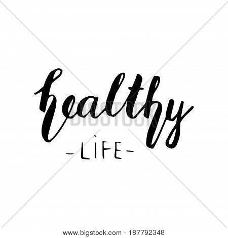 Healthy life lettering. Hand drawn typography poster. T shirt hand lettered calligraphic design. Inspirational vector typography.