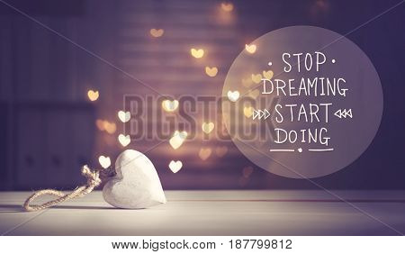 Stop Dreaming Start Doing Message With A White Heart