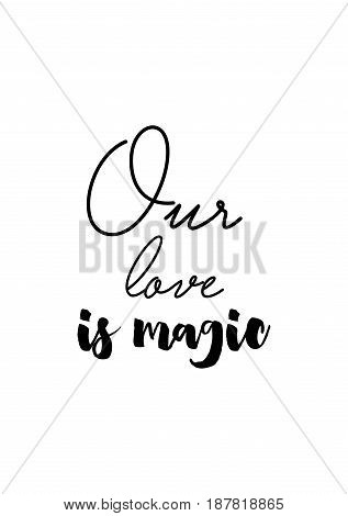 Handwritten lettering positive quote about love to valentines day. Our love is magic.