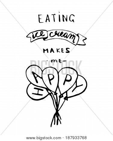 Eating ice cream makes me happy lettering. Quote food calligraphy. Modern brush style. Inspirational quote for t-shirt, poster etc.