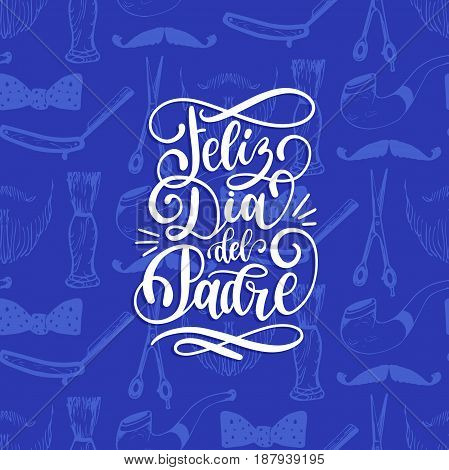 Feliz Dia Del Padre spanish translation of Happy Fathers Day calligraphic inscription for greeting card festive poster etc. Hand lettering illustration on blue seamless pattern background.