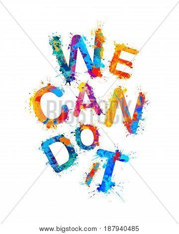 WE CAN DO IT. Motivation inscription of splash paint letters