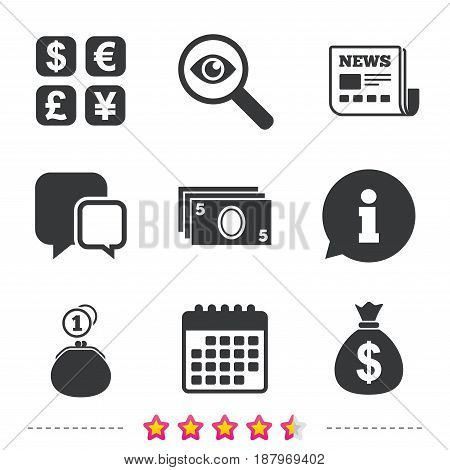 Currency exchange icon. Cash money bag and wallet with coins signs. Dollar, euro, pound, yen symbols. Newspaper, information and calendar icons. Investigate magnifier, chat symbol. Vector