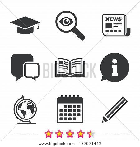 Pencil and open book icons. Graduation cap and geography globe symbols. Education learn signs. Newspaper, information and calendar icons. Investigate magnifier, chat symbol. Vector