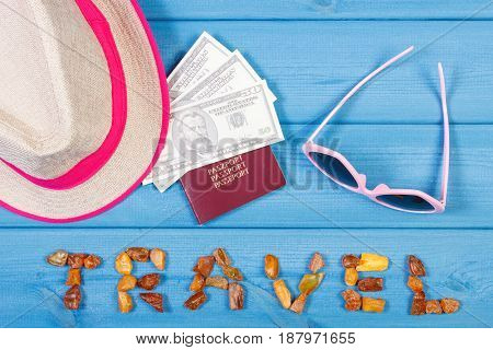 Word Travel, Sunglasses, Straw Hat, Passport And Currencies Dollar, Summer Or Vacation Time Concept