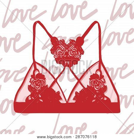 Women Red Bra. Love Text Background. Fashion Design. Vector. Lacy Red Female Bra Hand-drawn Style. E