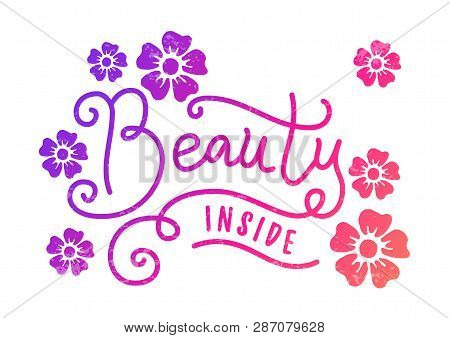 Modern Calligraphy Lettering Of Beauty Inside In Pink With Flowers And Texture On White Background F