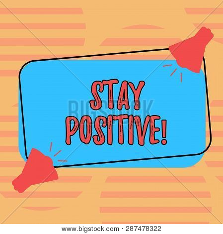 Word Writing Text Stay Positive. Business Concept For Be Optimistic Motivated Good Attitude Inspired