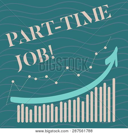 Handwriting text Part Time Job. Concept meaning Working a few hours per day Temporary Work Limited Shifts. poster