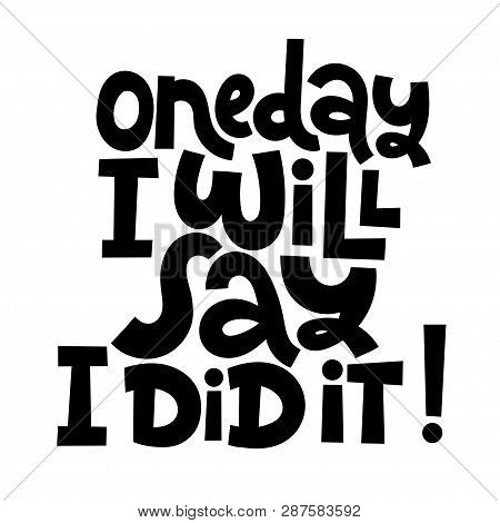 Oneday I Will Say I Did It. Vector Quote Lettering About Workout, Fitness, Inspiration To Lose Weigh
