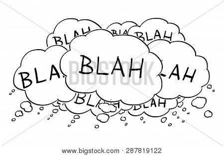 Cartoon Conceptual Drawing Or Illustration Of Group Of Text Or Speech Balloons Or Bubbles Saying Bla