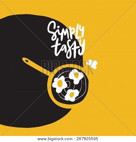 Simply Tasty. Funny Hand Drawn Illustration Of Pan With Eggs. Yellow Background. Poster Design. Made