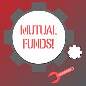Conceptual hand writing showing Mutual Funds. Business photo text Investment Strategy to purchase shares with other investors. poster