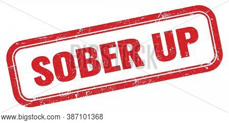 Sober Up Red Grungy Rectangle Stamp Sign.