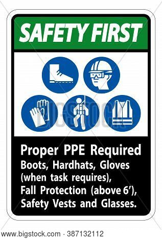 Safety First Sign Proper Ppe Required Boots, Hardhats, Gloves When Task Requires Fall Protection Wit