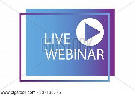 Webinar Icon. Live Logo. Online Video Button. Webcast Transmission. Vector Illustration.