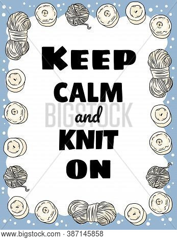 Keep Calm And Knit On Postcard. Cotton Yarn And Candles Handicraft Comic Style Doodle Banner. Handma
