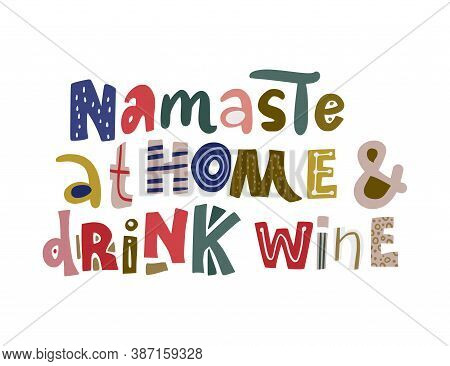 Namaste At Home And Drink Wine. Hand Drawn Vector Lettering Quote. Positive Text Illustration For Gr