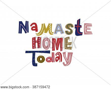 Namaste Home Today. Hand Drawn Vector Lettering Quote. Positive Text Illustration For Greeting Card,
