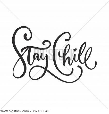 Hand-drawn Lettering Phrase: Stay Chill. It Can Be Used For Card, Brochures, Poster, Flyer, T-shirt,