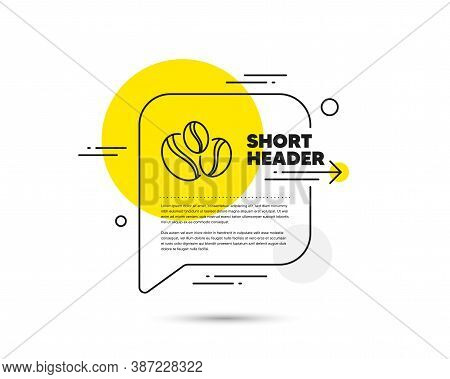 Coffee Beans Line Icon. Speech Bubble Vector Concept. Hot Drink Sign. Whole Bean Beverage Symbol. Co