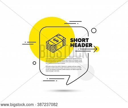 Cash Money Line Icon. Speech Bubble Vector Concept. Banking Currency Sign. Dollar Or Usd Symbol. Usd