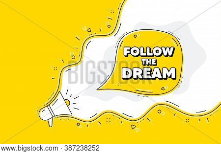 Follow The Dream Motivation Quote. Loudspeaker Alert Message. Motivational Slogan. Inspiration Messa