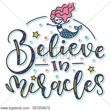 Believe In Miracles Colored Vector Illustration With Text And Doodle Mermaid Isolated On White Backg