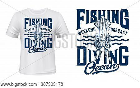 Ocean Fishing And Diving T-shirt Vector Print With Squid. Giant Squid, Deep-sea Monster Or Kraken Be
