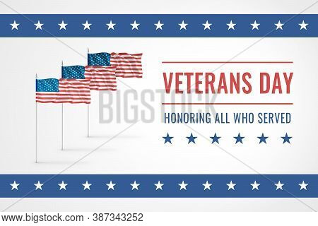 Veterans Day. Honoring All Who Served. 11th Of November. Creative Postcard With Three American Flags