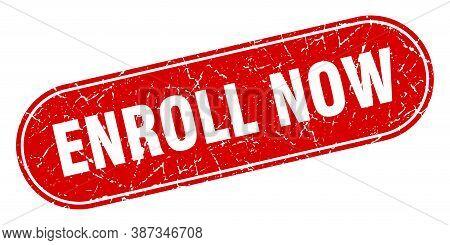 Enroll Now Sign. Enroll Now Grunge Red Stamp. Label