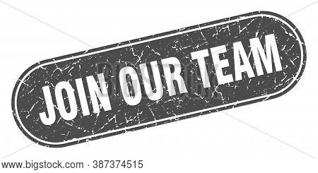 Join Our Team Sign. Join Our Team Grunge Black Stamp. Label
