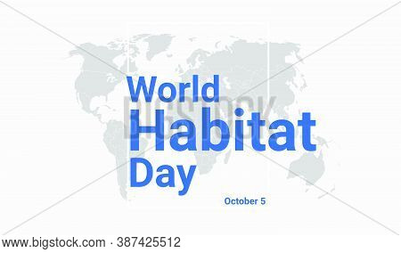 World Habitat Day Holiday Card. October 5 Graphic Poster With Earth Globe Map, Blue Text. Flat Desig