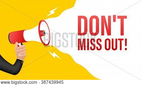 Hand Holding Megaphone - Dont Miss Out. Vector Stock Illustration.