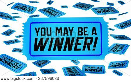 You May Be a Winner Tickets Raffle Drawing Enter to Win 3d Illustration