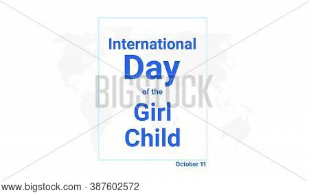 International Day Of The Girl Child Holiday Card. October 11 Graphic Poster With Earth Globe Map, Bl