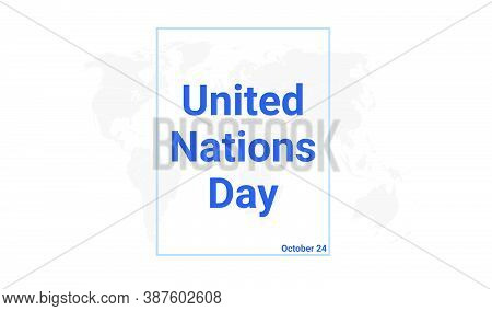 United Nations Day International Holiday Card. October 24 Graphic Poster With Earth Globe Map, Blue