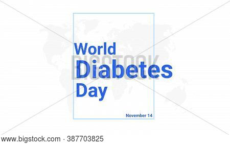 World Diabetes Day International Holiday Card. November 14 Graphic Poster With Earth Globe Map, Blue