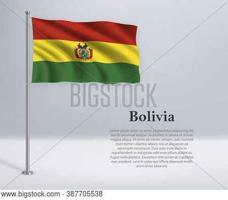 Waving Flag Of Bolivia On Flagpole. Template For Independence Da