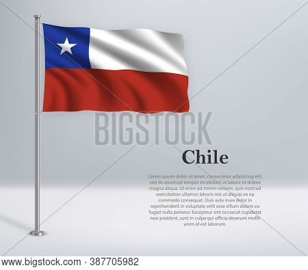 Waving Flag Of Chile On Flagpole. Template For Independence Day