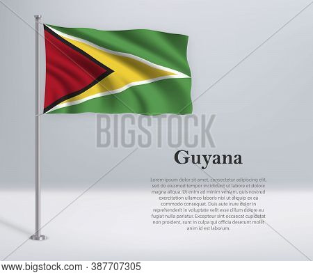Waving Flag Of Guyana On Flagpole. Template For Independence Day