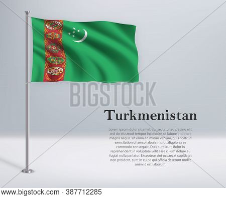 Waving Flag Of Turkmenistan On Flagpole. Template For Independen