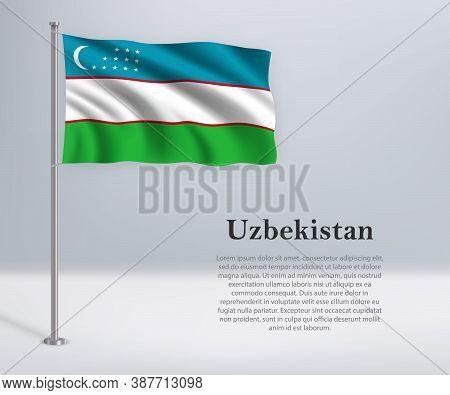 Waving Flag Of Uzbekistan On Flagpole. Template For Independence