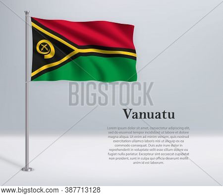 Waving Flag Of Vanuatu On Flagpole. Template For Independence Da