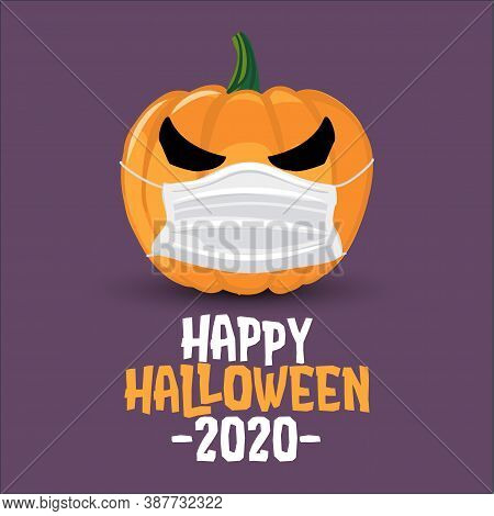 Happy Halloween 2020 - Funny Pumpkin Lantern Illustration In Mask, Lettering Print. Vector Humorous