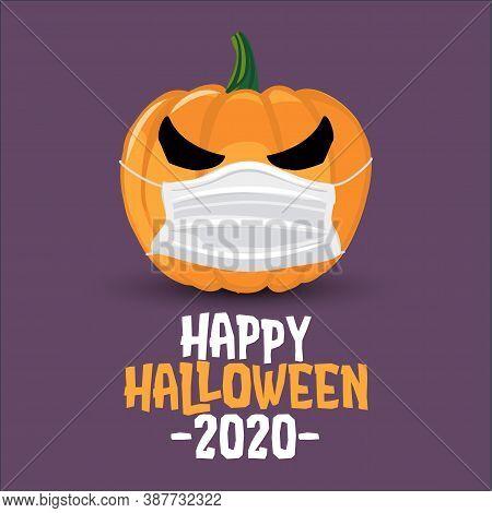 Happy Halloween 2020 - Funny Pumpkin Lantern Illustration In Mask, Lettering Print. Vector Humorous