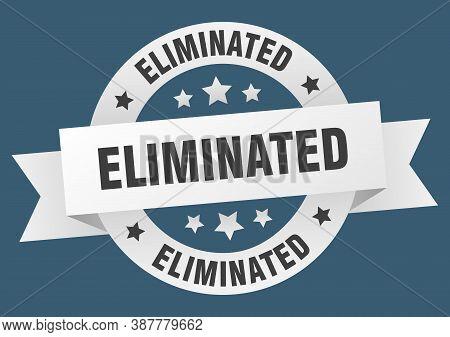 Eliminated Round Ribbon Isolated Label. Eliminated Sign