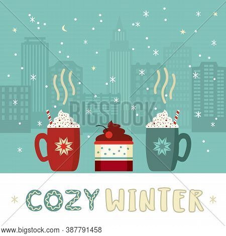 Cozy Winter Cute Flat Retro Color Vector Poster. Warm Hot Cocoa Mugs Whipped Cream, Sweet Cake Desse